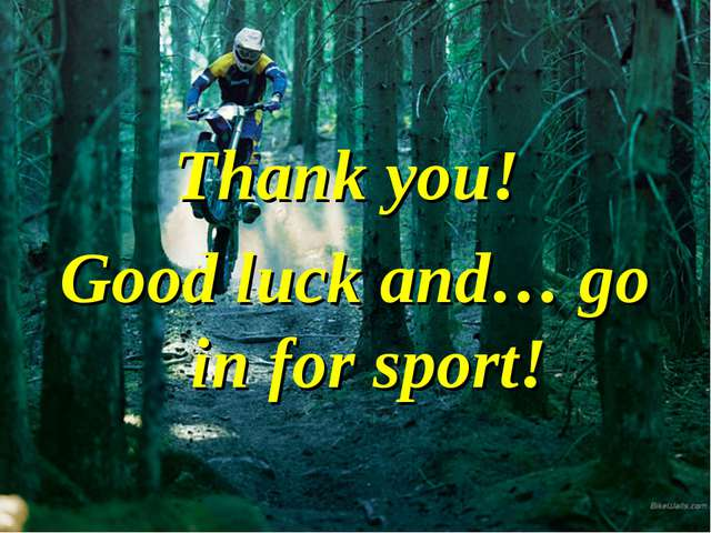 Thank you! Good luck and… go in for sport!
