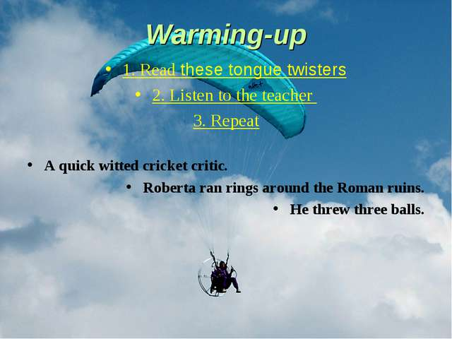 Warming-up 1. Read these tongue twisters 2. Listen to the teacher 3. Repeat A...