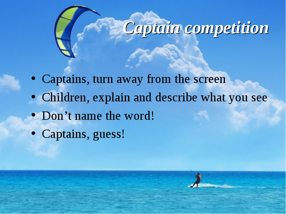 Captain competition Captains, turn away from the screen Children, explain and...