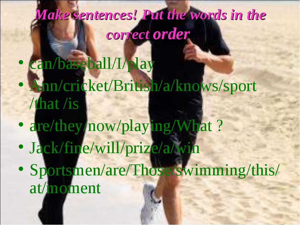 Make sentences! Put the words in the correct order can/baseball/I/play Ann/cr...