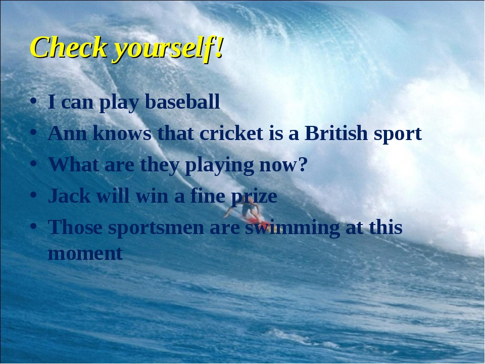 Check yourself! I can play baseball Ann knows that cricket is a British sport...