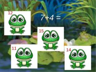 7+4 = 12 15 14 11