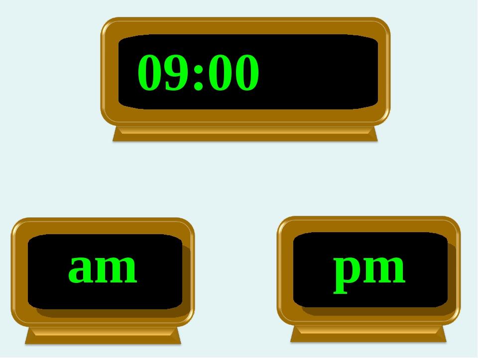 am 09:00 pm