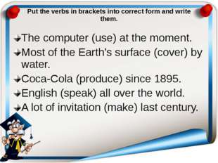 Put the verbs in brackets into correct form and write them. The computer (use
