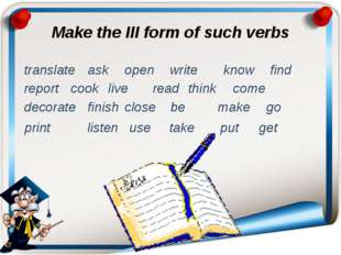 Make the III form of such verbs translate	ask	 open	 write know	 find report