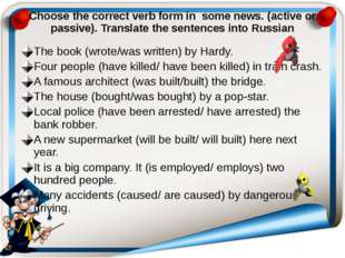 Choose the correct verb form in some news. (active or passive). Translate the