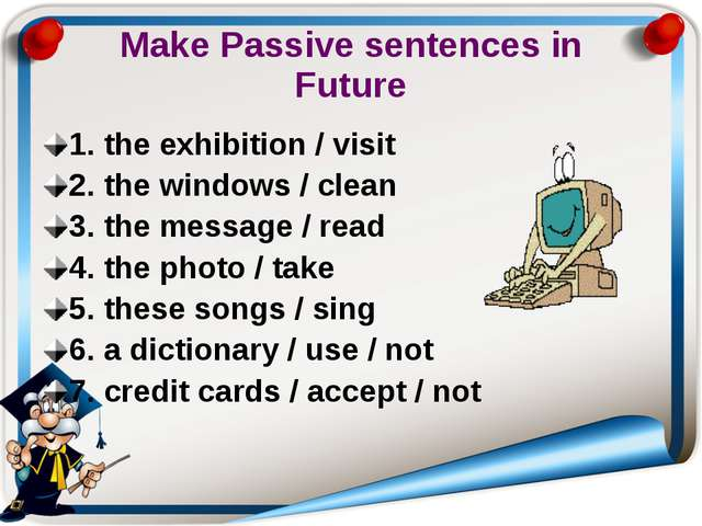 Make Passive sentences in Future 1. the exhibition / visit 2. the windows / c...