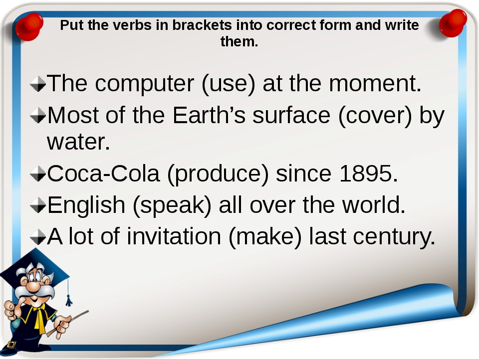 Put the verbs in brackets into correct form and write them. The computer (use...