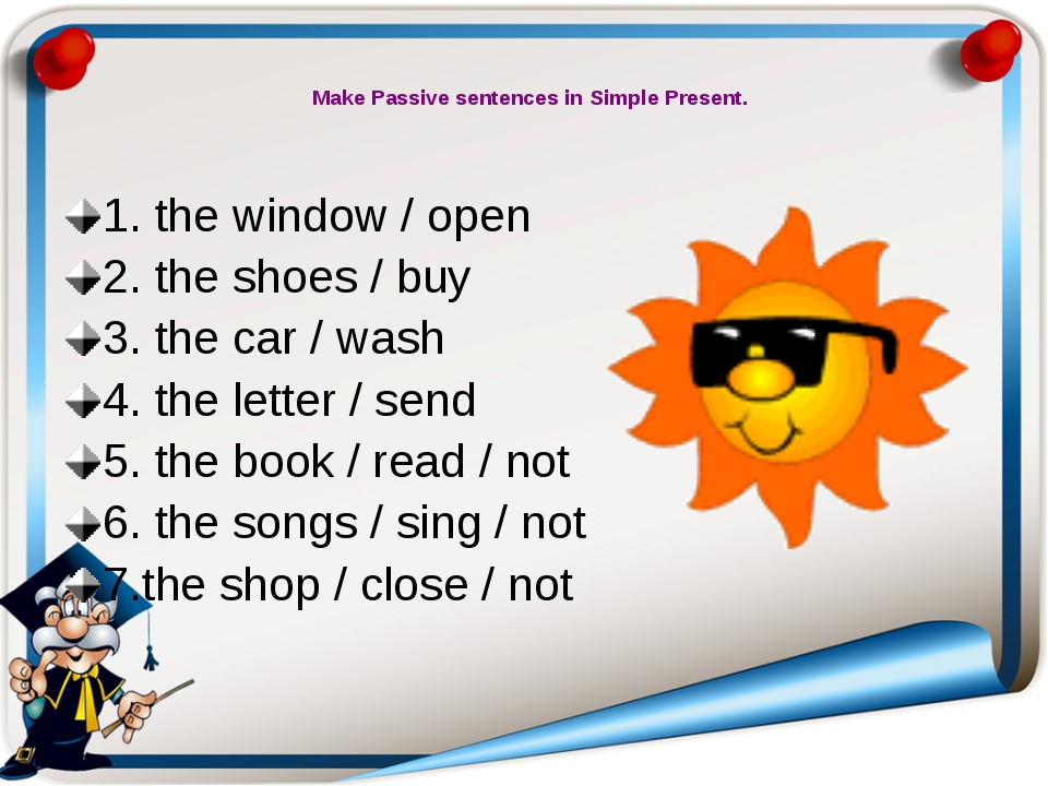 Make Passive sentences in Simple Present. 1. the window / open 2. the shoes...