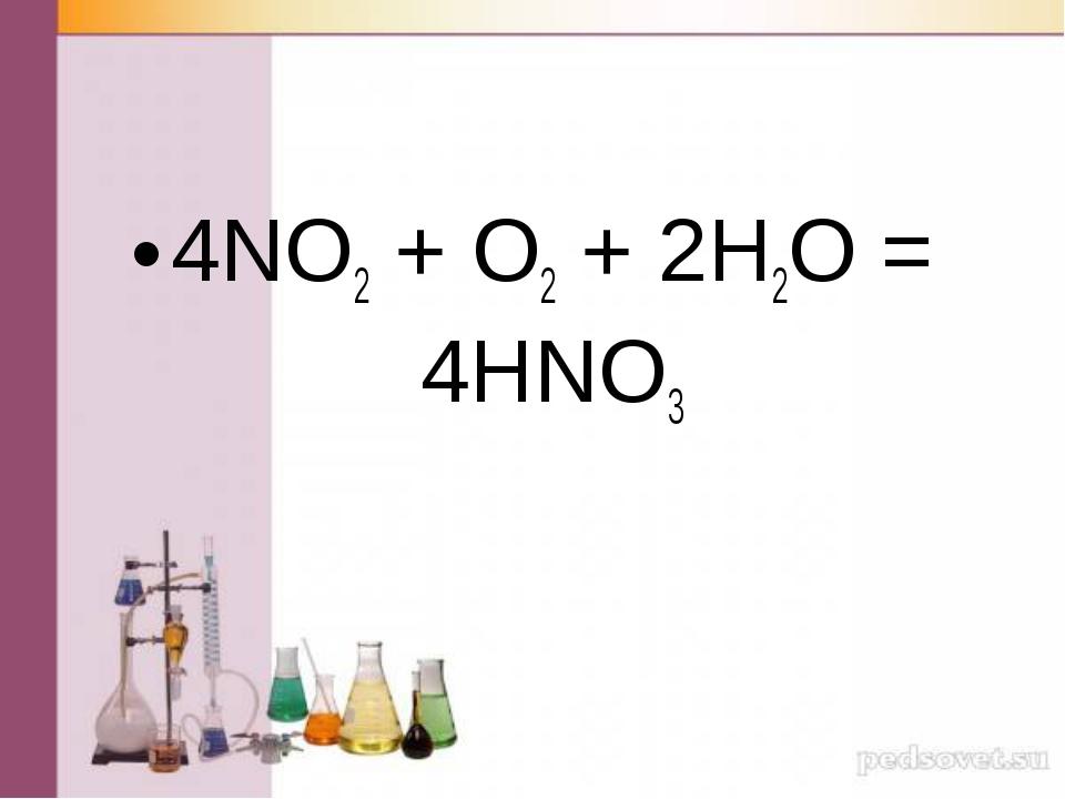 4NO2 + O2 + 2H2O = 4HNO3