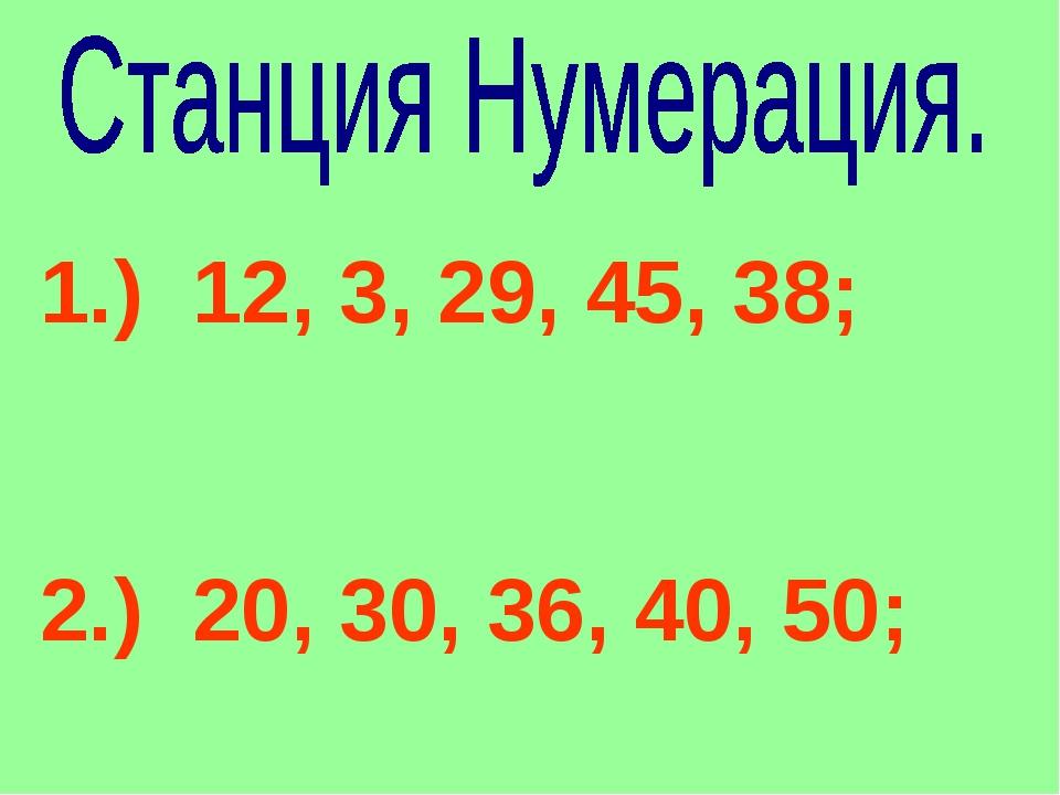 1.) 12, 3, 29, 45, 38; 2.) 20, 30, 36, 40, 50;