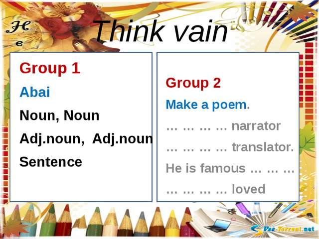 Think vain Group 1 Abai Noun, Noun Adj.noun, Adj.noun Sentence Group 2 Make...
