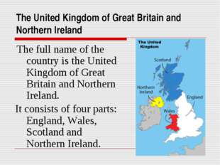 The United Kingdom of Great Britain and Northern Ireland The full name of the