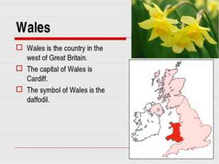 Wales Wales is the country in the west of Great Britain. The capital of Wales