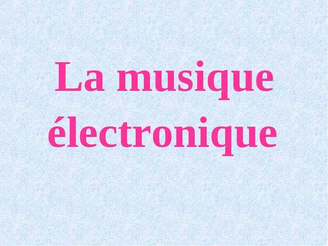 La musique électronique