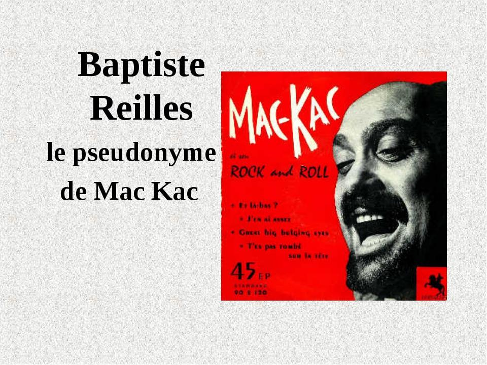 Baptiste Reilles le pseudonyme de Mac Kac