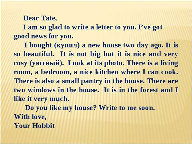 Dear Tate, I am so glad to write a letter to you. I've got good news for you...