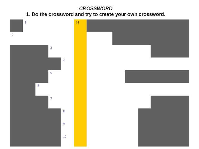 CROSSWORD 1. Do the crossword and try to create your own crossword.