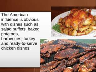 The American influence is obvious with dishes such as salad buffets, baked po