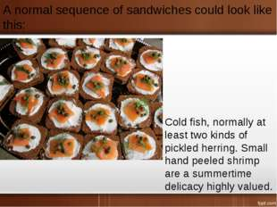 A normal sequence of sandwiches could look like this: Cold fish, normally at