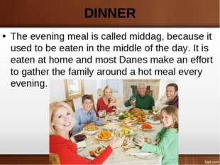 DINNER The evening meal is called middag, because it used to be eaten in the