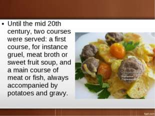 Until the mid 20th century, two courses were served: a first course, for inst