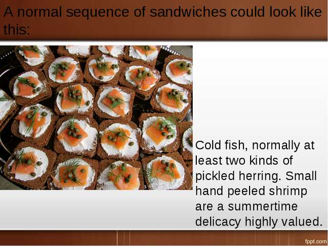 A normal sequence of sandwiches could look like this: Cold fish, normally at...