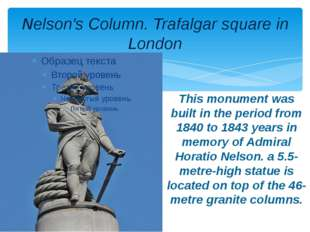 Nelson's Column. Trafalgar square in London This monument was built in the pe