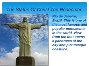 Rio de Janeiro, Brazil. This is one of the most famous and popular monuments