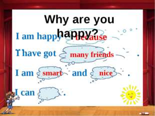 because I am happy … I have got . many friends I am and . smart nice I can .