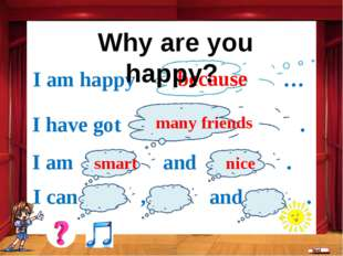because I am happy … I have got . many friends I am and . smart nice I can ,