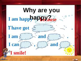 because I am happy … I have got . I am and . I smile! I can , and . Why are