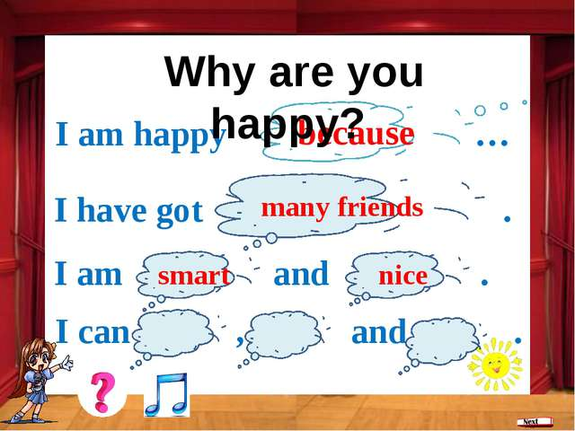 because I am happy … I have got . many friends I am and . smart nice I can ,...