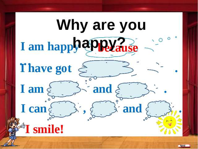 because I am happy … I have got . I am and . I smile! I can , and . Why are...