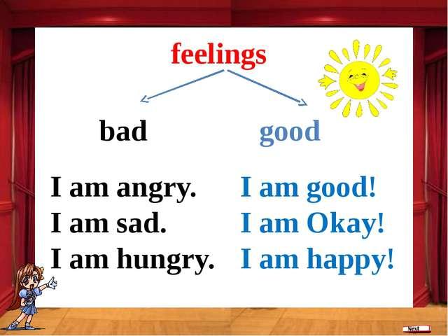 bad good feelings I am good! I am Okay! I am happy! I am angry. I am sad. I a...