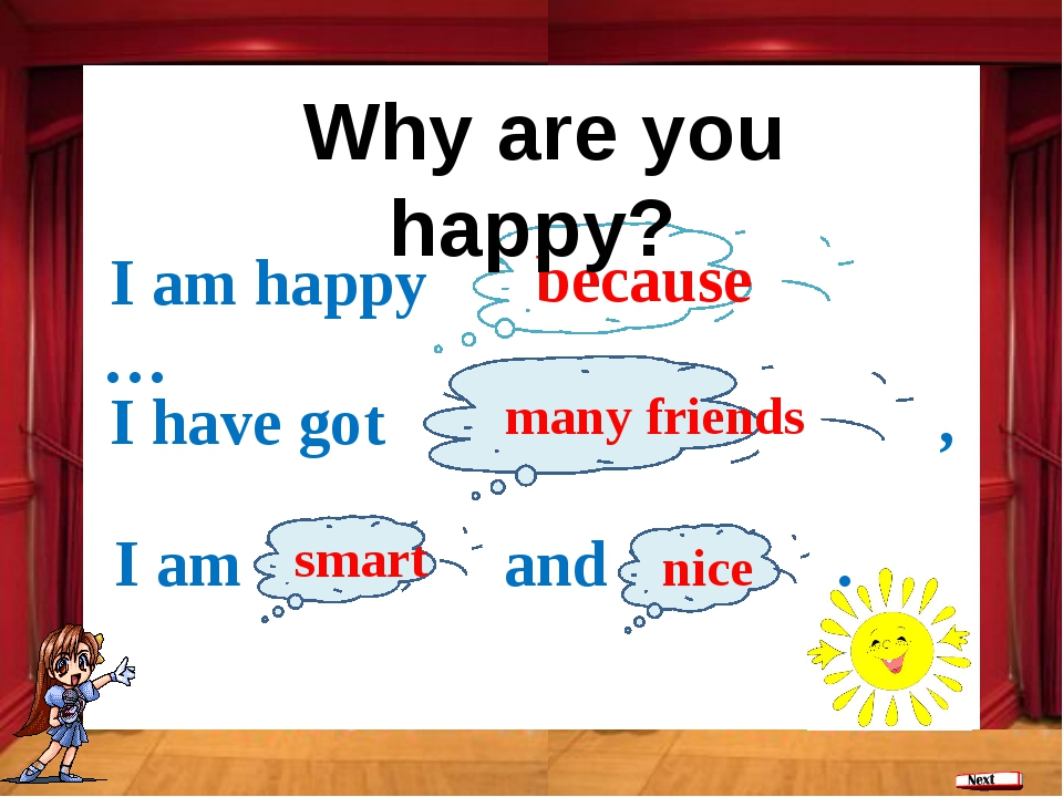 because I am happy … I have got , many friends I am and . smart nice Why are...