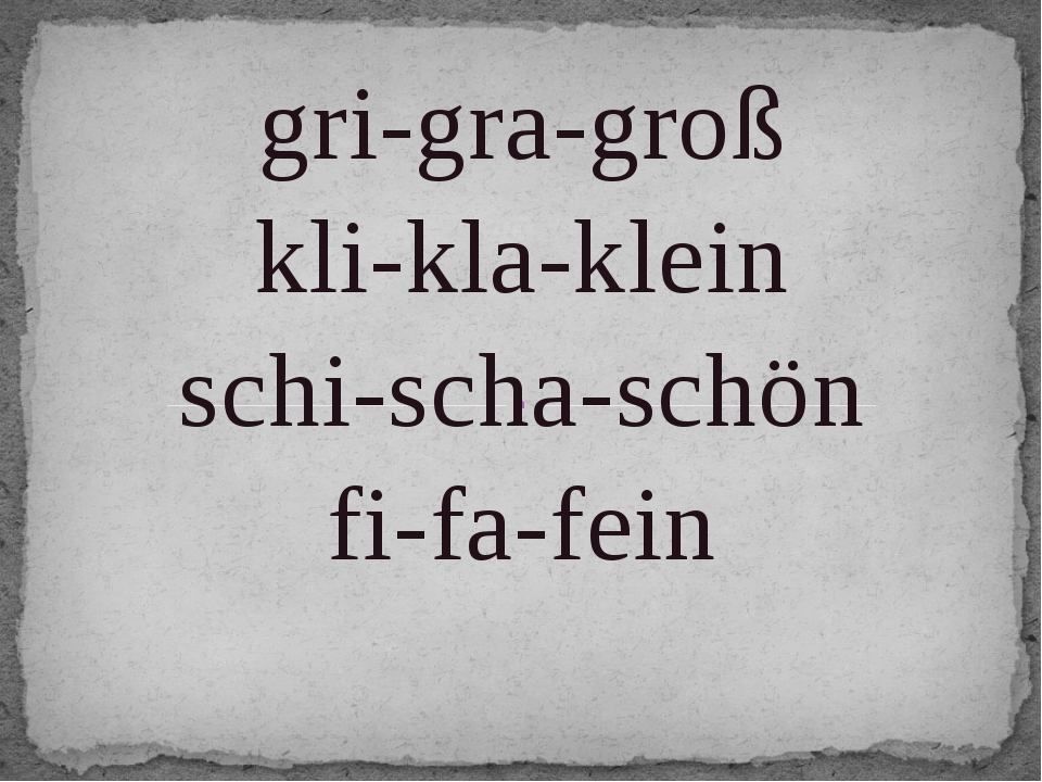 gri-gra-groß kli-kla-klein schi-scha-schön fi-fa-fein