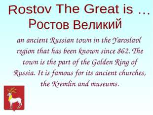 an ancient Russian town in the Yaroslavl region that has been known since 86