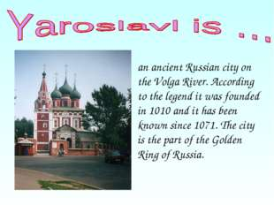an ancient Russian city on the Volga River. According to the legend it was fo