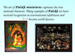 The art of Palekh miniatures expresses the true national character. Many exam