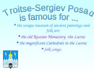 the unique museum of ancient paintings and folk art; the old Russian Monaster