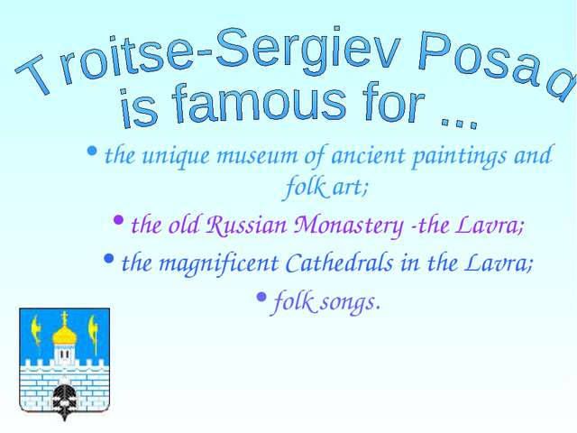 the unique museum of ancient paintings and folk art; the old Russian Monaster...