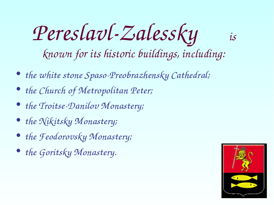 Pereslavl-Zalessky is known for its historic buildings, including: the white...