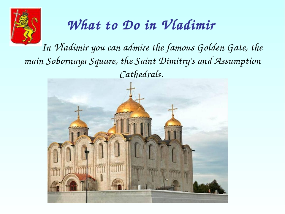 What to Do in Vladimir In Vladimir you can admire the famous Golden Gate, the...