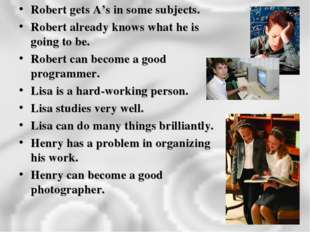 Robert gets A's in some subjects. Robert already knows what he is going to be
