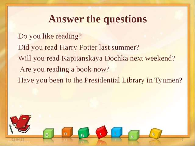 Answer the questions Do you like reading? Did you read Harry Potter last summ...