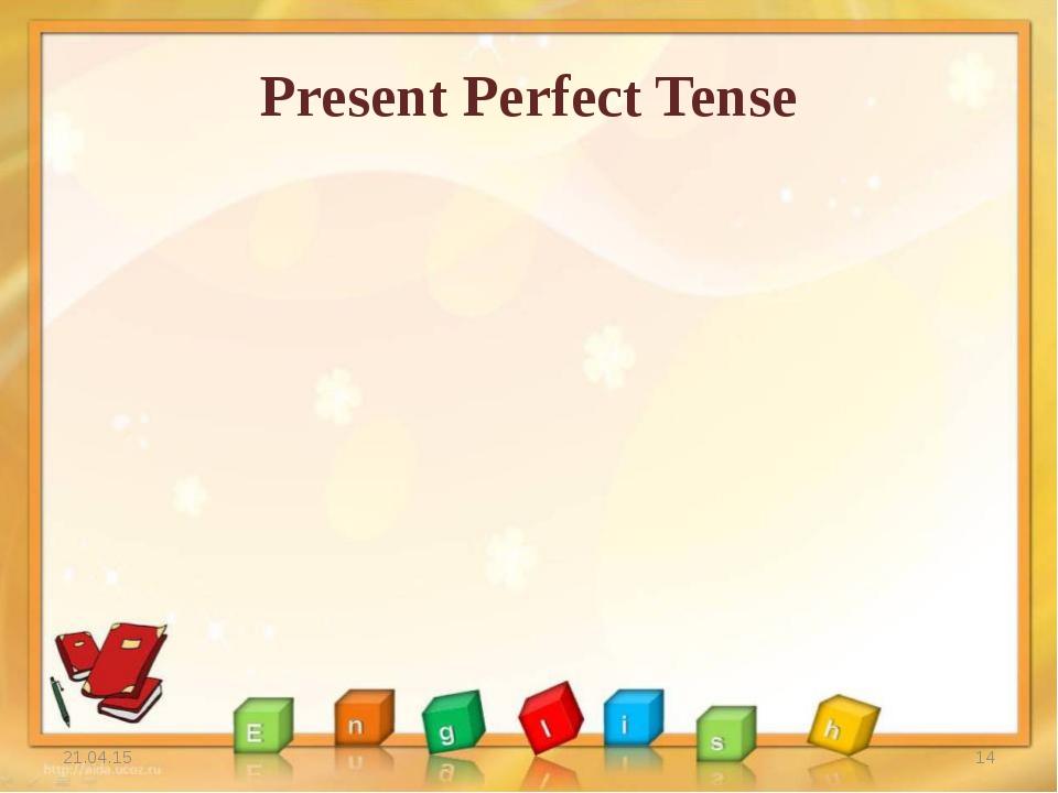 Present Perfect Tense * *