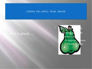 It is a yellow….. LEMON, PIG, APPLE, PEAR, MOUSE