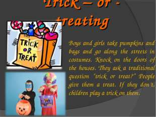 Trick – or - treating Boys and girls take pumpkins and bags and go along the