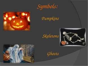 Pumpkins Skeletons Ghosts Symbols: